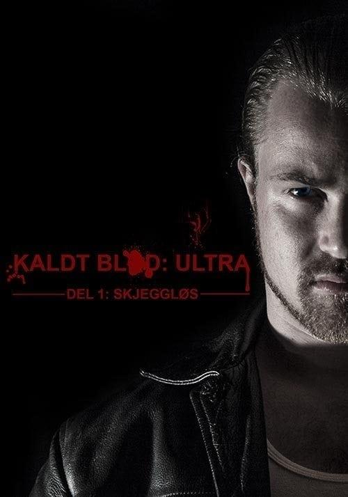 Kaldt Blod: Ultra - Del 1: Skjeggløs